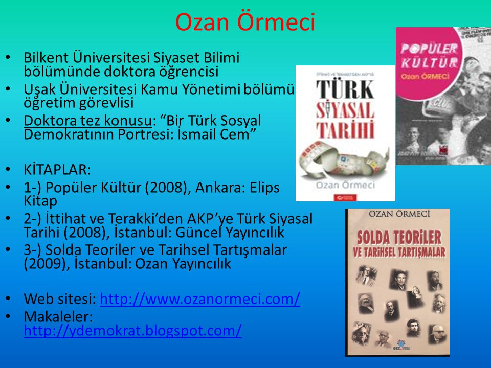 Ozan Örmeci Bilkent Üniversitesi Siyaset Bilimi bölümünde doktora öğrencisi Uşak Üniversitesi Kamu Yönetimi bölümü öğretim görevlisi Doktora tez konus