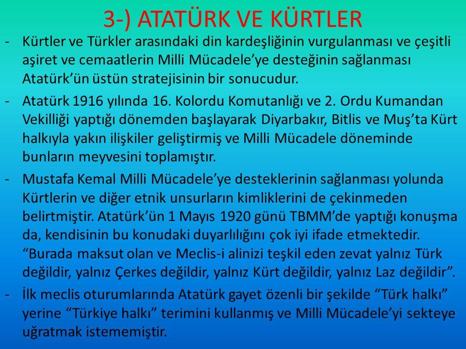 3-) ATATÜRK VE KÜRTLER -Kürtler ve Türkler arasındaki din kardeşliğinin vurgulanması ve çeşitli aşiret ve cemaatlerin Milli Mücadele'ye desteğinin sağ