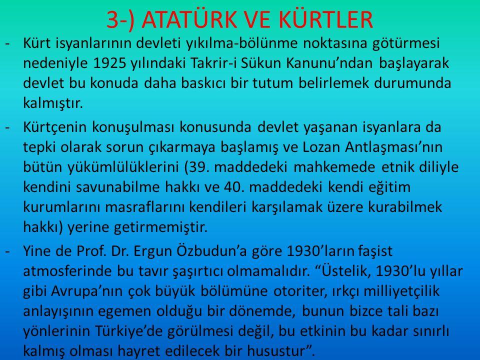 3-) ATATÜRK VE KÜRTLER -Kürt isyanlarının devleti yıkılma-bölünme noktasına götürmesi nedeniyle 1925 yılındaki Takrir-i Sükun Kanunu'ndan başlayarak d