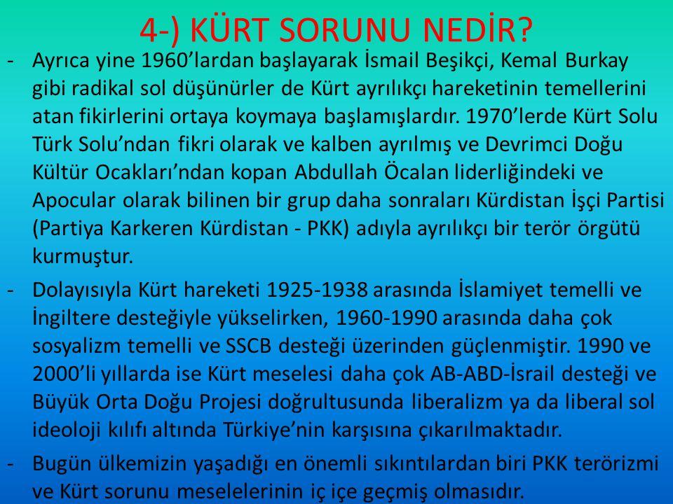 4-) KÜRT SORUNU NEDİR? -Ayrıca yine 1960'lardan başlayarak İsmail Beşikçi, Kemal Burkay gibi radikal sol düşünürler de Kürt ayrılıkçı hareketinin teme