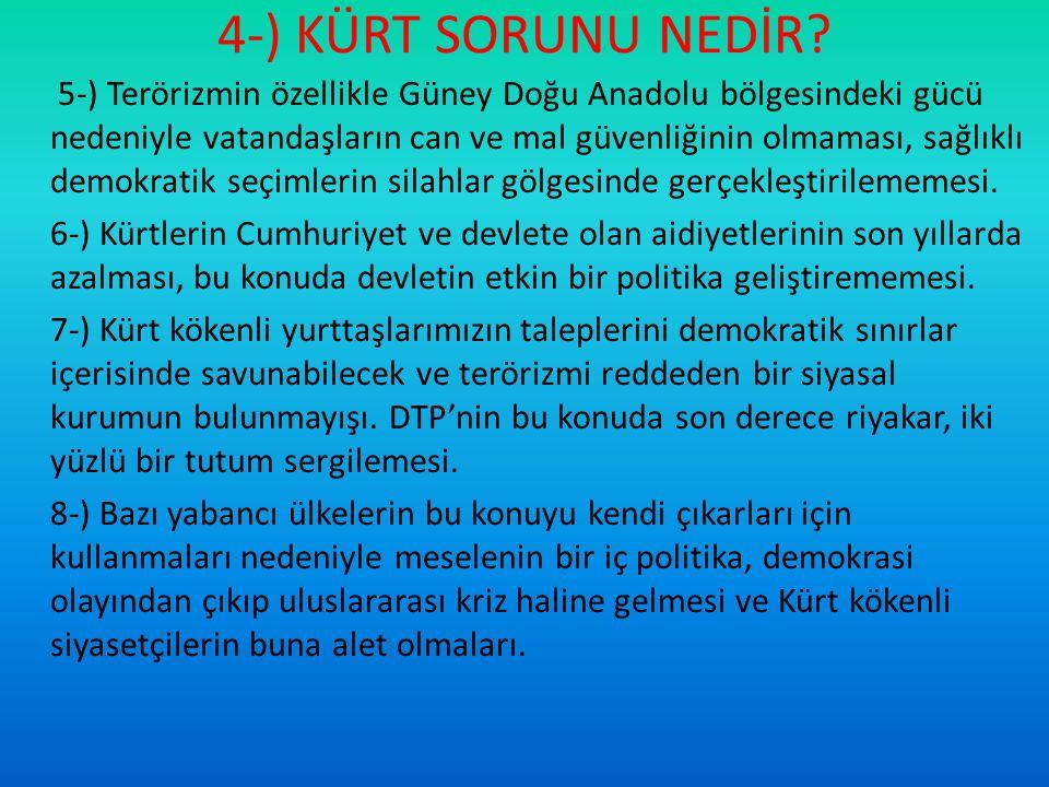 4-) KÜRT SORUNU NEDİR? 5-) Terörizmin özellikle Güney Doğu Anadolu bölgesindeki gücü nedeniyle vatandaşların can ve mal güvenliğinin olmaması, sağlıkl