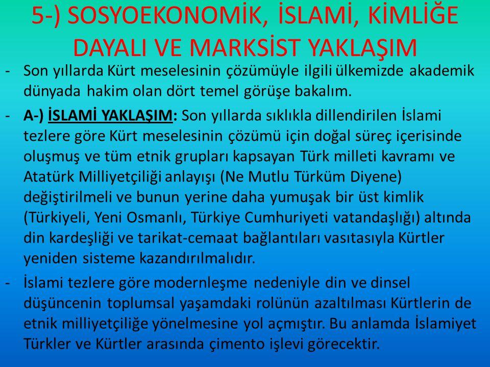 5-) SOSYOEKONOMİK, İSLAMİ, KİMLİĞE DAYALI VE MARKSİST YAKLAŞIM -Son yıllarda Kürt meselesinin çözümüyle ilgili ülkemizde akademik dünyada hakim olan d