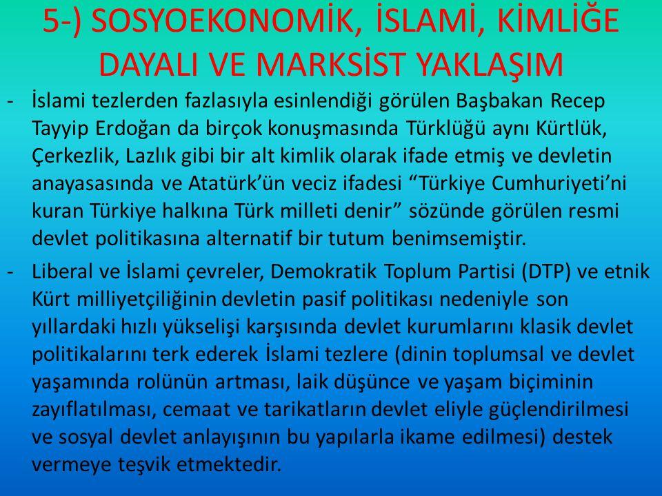 5-) SOSYOEKONOMİK, İSLAMİ, KİMLİĞE DAYALI VE MARKSİST YAKLAŞIM -İslami tezlerden fazlasıyla esinlendiği görülen Başbakan Recep Tayyip Erdoğan da birço