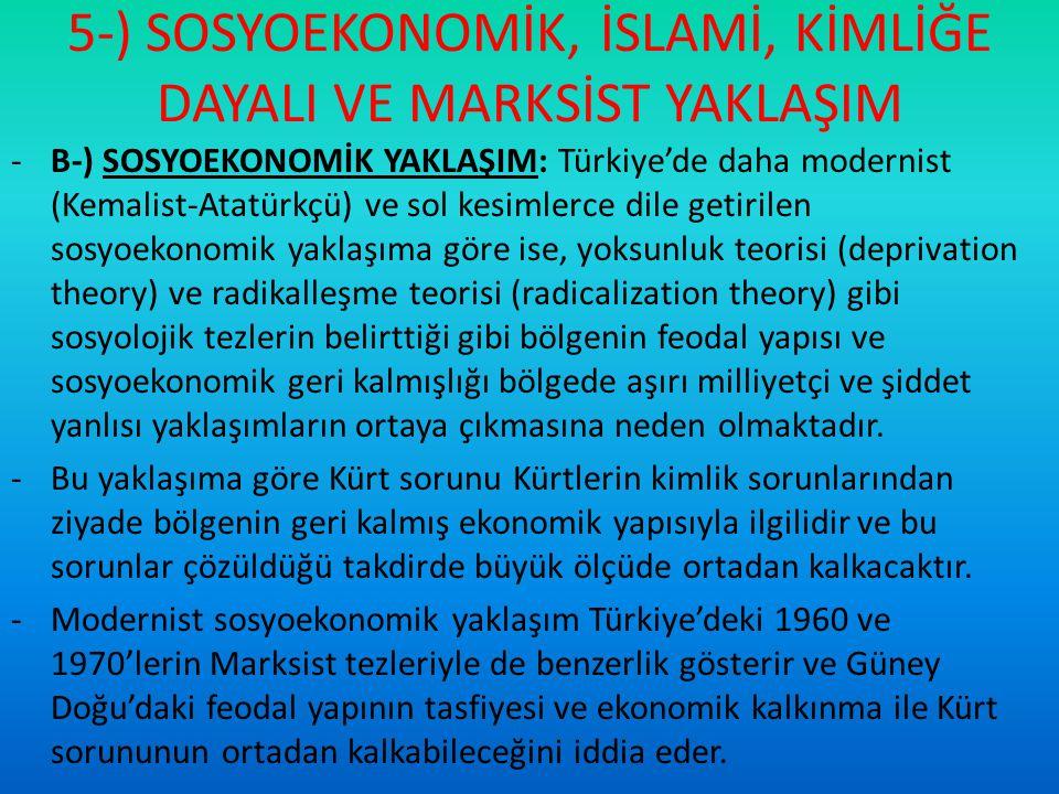 5-) SOSYOEKONOMİK, İSLAMİ, KİMLİĞE DAYALI VE MARKSİST YAKLAŞIM -B-) SOSYOEKONOMİK YAKLAŞIM: Türkiye'de daha modernist (Kemalist-Atatürkçü) ve sol kesi