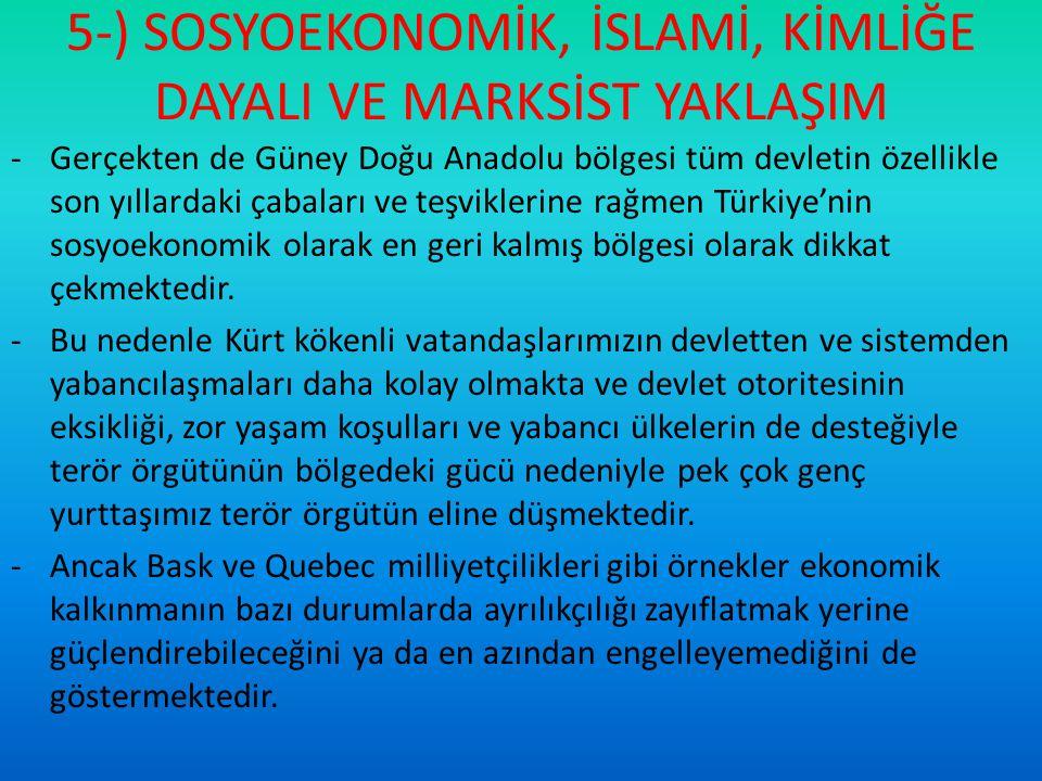 5-) SOSYOEKONOMİK, İSLAMİ, KİMLİĞE DAYALI VE MARKSİST YAKLAŞIM -Gerçekten de Güney Doğu Anadolu bölgesi tüm devletin özellikle son yıllardaki çabaları