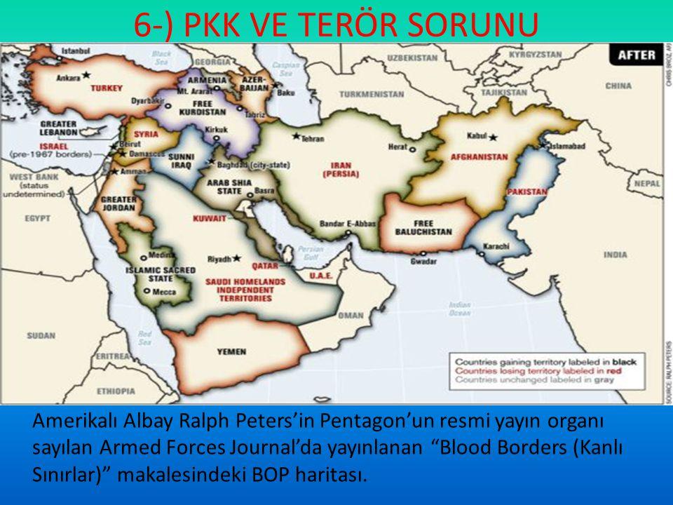 """6-) PKK VE TERÖR SORUNU Amerikalı Albay Ralph Peters'in Pentagon'un resmi yayın organı sayılan Armed Forces Journal'da yayınlanan """"Blood Borders (Kanl"""