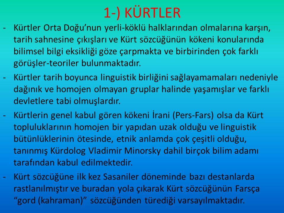 1-) KÜRTLER -Kürtler Orta Doğu'nun yerli-köklü halklarından olmalarına karşın, tarih sahnesine çıkışları ve Kürt sözcüğünün kökeni konularında bilimse