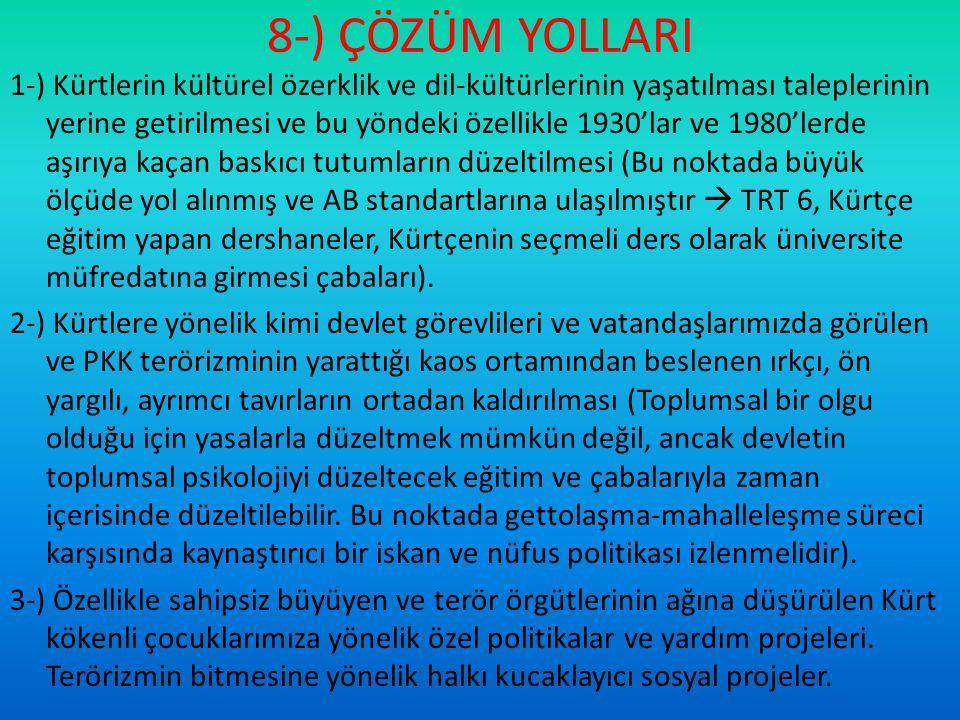 8-) ÇÖZÜM YOLLARI 1-) Kürtlerin kültürel özerklik ve dil-kültürlerinin yaşatılması taleplerinin yerine getirilmesi ve bu yöndeki özellikle 1930'lar ve
