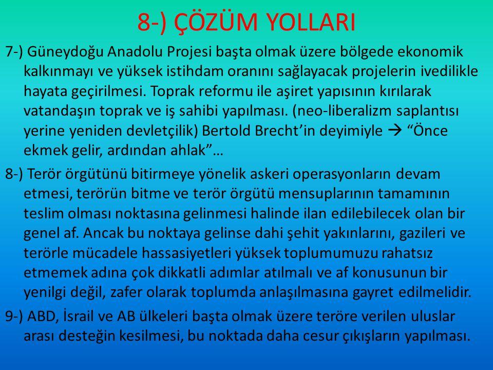 8-) ÇÖZÜM YOLLARI 7-) Güneydoğu Anadolu Projesi başta olmak üzere bölgede ekonomik kalkınmayı ve yüksek istihdam oranını sağlayacak projelerin ivedili