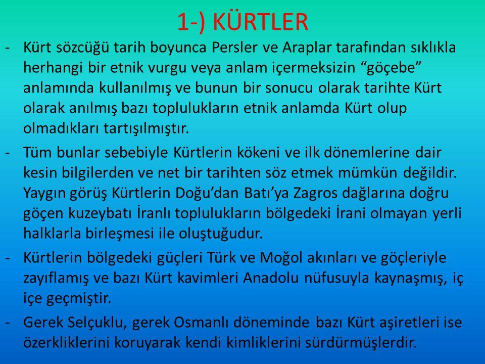 """1-) KÜRTLER -Kürt sözcüğü tarih boyunca Persler ve Araplar tarafından sıklıkla herhangi bir etnik vurgu veya anlam içermeksizin """"göçebe"""" anlamında kul"""