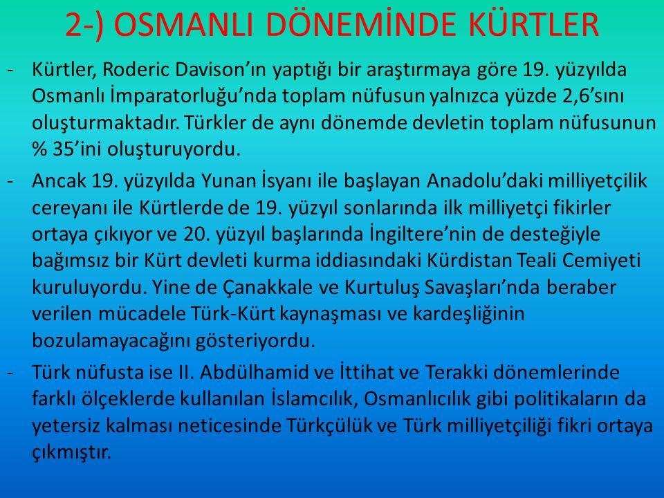 2-) OSMANLI DÖNEMİNDE KÜRTLER -Kürtler, Roderic Davison'ın yaptığı bir araştırmaya göre 19. yüzyılda Osmanlı İmparatorluğu'nda toplam nüfusun yalnızca