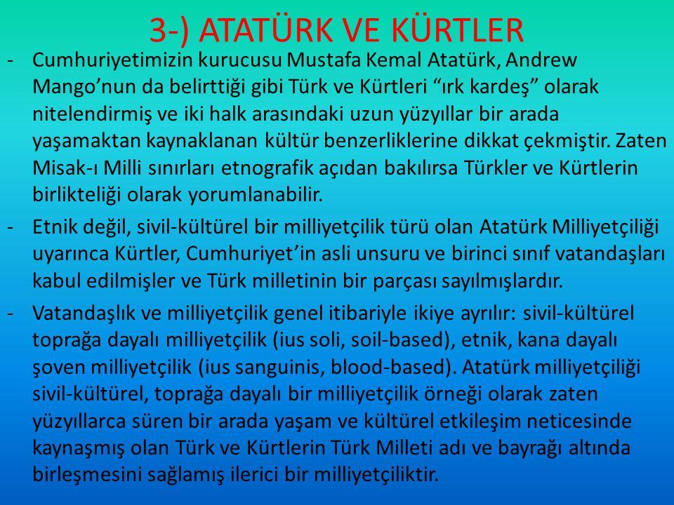 """3-) ATATÜRK VE KÜRTLER -Cumhuriyetimizin kurucusu Mustafa Kemal Atatürk, Andrew Mango'nun da belirttiği gibi Türk ve Kürtleri """"ırk kardeş"""" olarak nite"""
