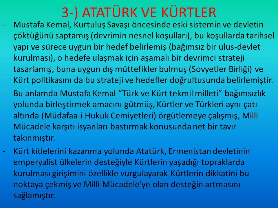 3-) ATATÜRK VE KÜRTLER -Kürtler ve Türkler arasındaki din kardeşliğinin vurgulanması ve çeşitli aşiret ve cemaatlerin Milli Mücadele'ye desteğinin sağlanması Atatürk'ün üstün stratejisinin bir sonucudur.
