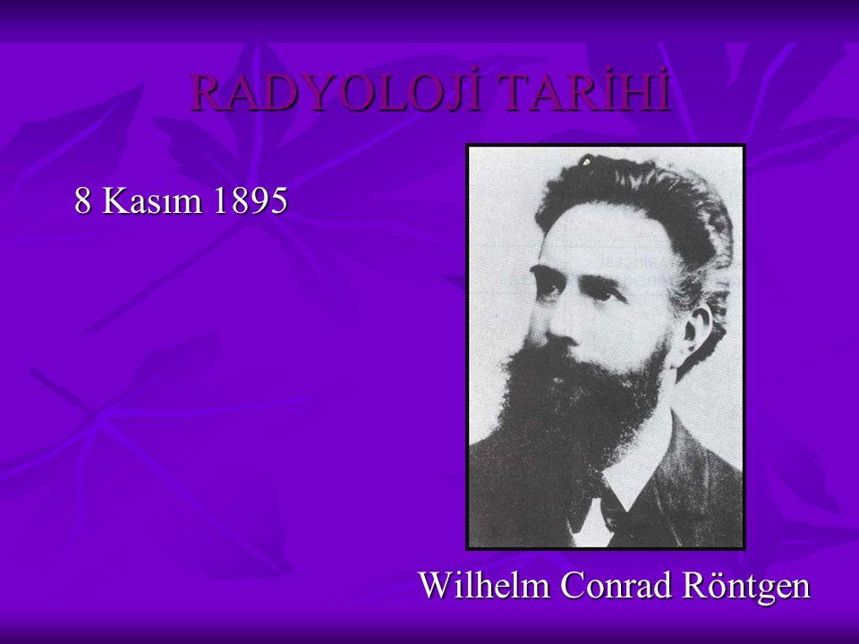 RADYOLOJİ TARİHİ 8 Kasım 1895 Wilhelm Conrad Röntgen