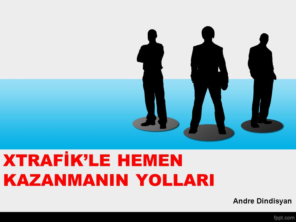 XTRAFİK'LE HEMEN KAZANMANIN YOLLARI Andre Dindisyan