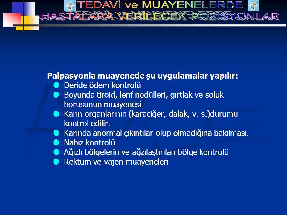 Palpasyonla muayenede şu uygulamalar yapılır:  Deride ödem kontrolü  Boyunda tiroid, lenf nodülleri, gırtlak ve soluk borusunun muayenesi  Karın organlarının (karaciğer, dalak, v.