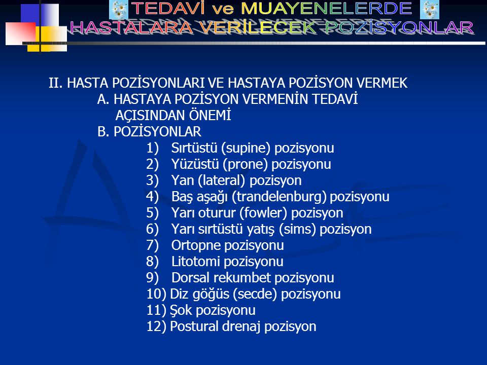 II. HASTA POZİSYONLARI VE HASTAYA POZİSYON VERMEK A. HASTAYA POZİSYON VERMENİN TEDAVİ AÇISINDAN ÖNEMİ B. POZİSYONLAR 1) Sırtüstü (supine) pozisyonu 2)