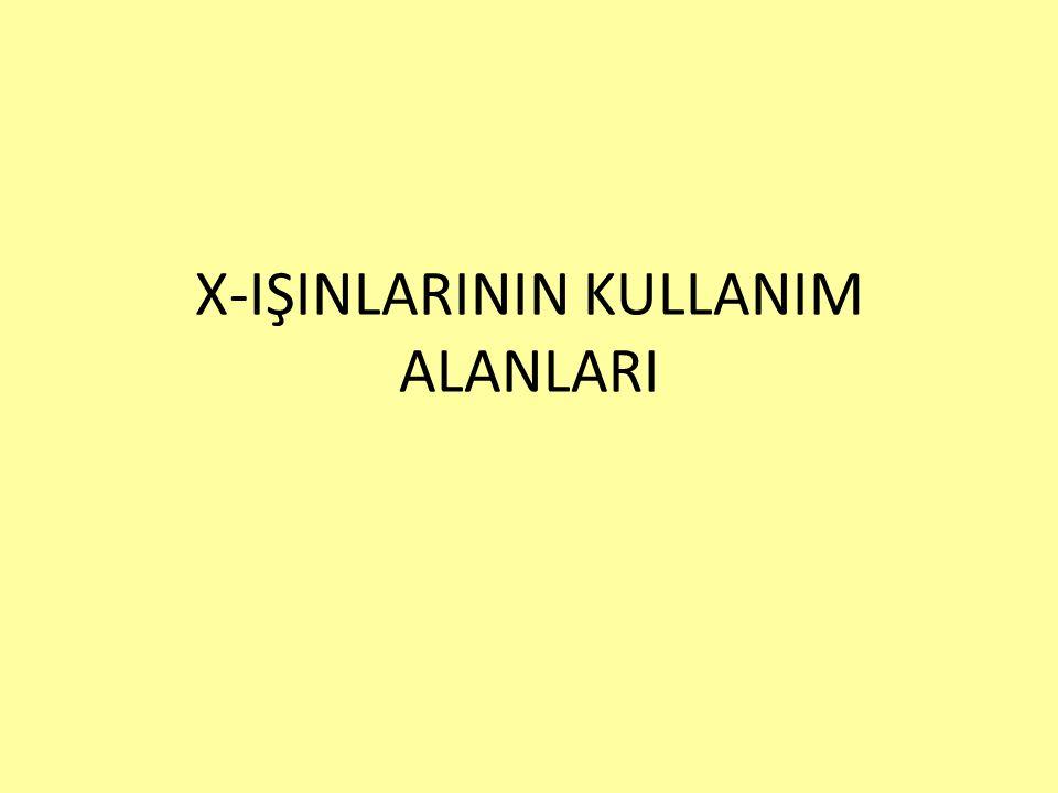 X-IŞINLARININ KULLANIM ALANLARI
