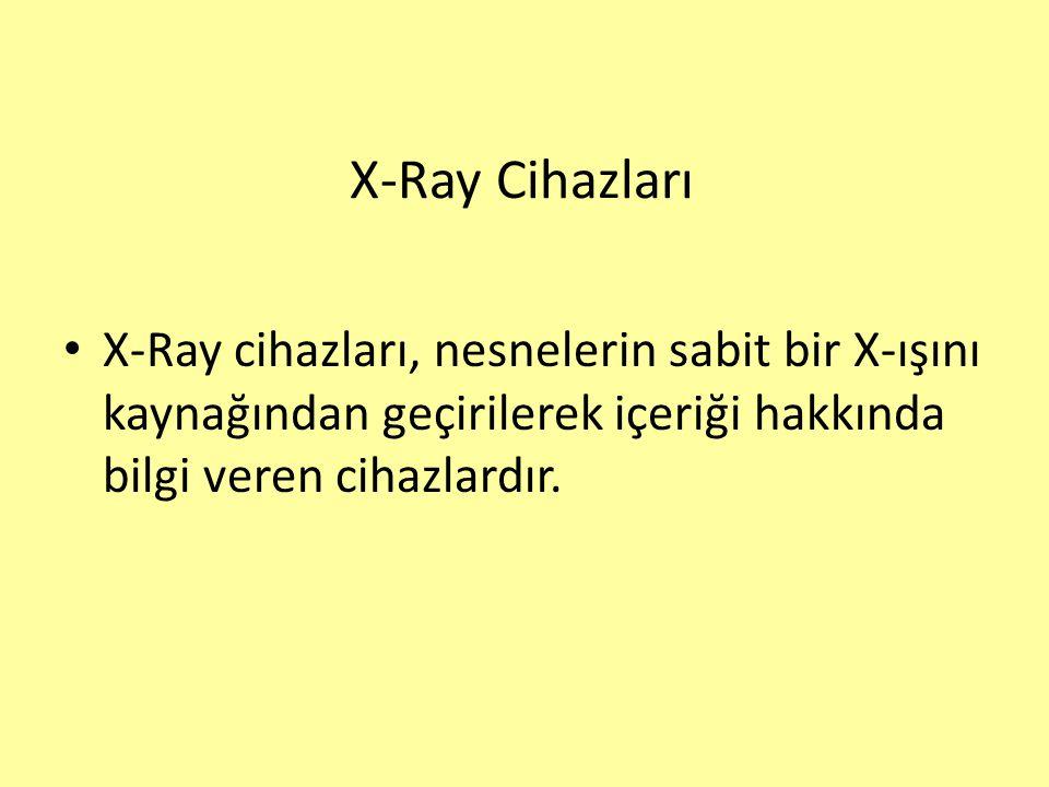 X-Ray Cihazları X-Ray cihazları, nesnelerin sabit bir X-ışını kaynağından geçirilerek içeriği hakkında bilgi veren cihazlardır.