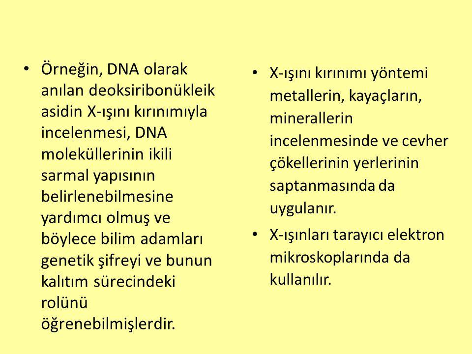 Örneğin, DNA olarak anılan deoksiribonükleik asidin X-ışını kırınımıyla incelenmesi, DNA moleküllerinin ikili sarmal yapısının belirlenebilmesine yard