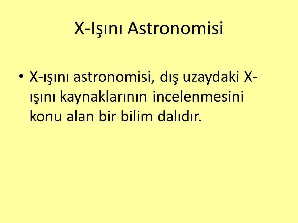 X-Işını Astronomisi X-ışını astronomisi, dış uzaydaki X- ışını kaynaklarının incelenmesini konu alan bir bilim dalıdır.