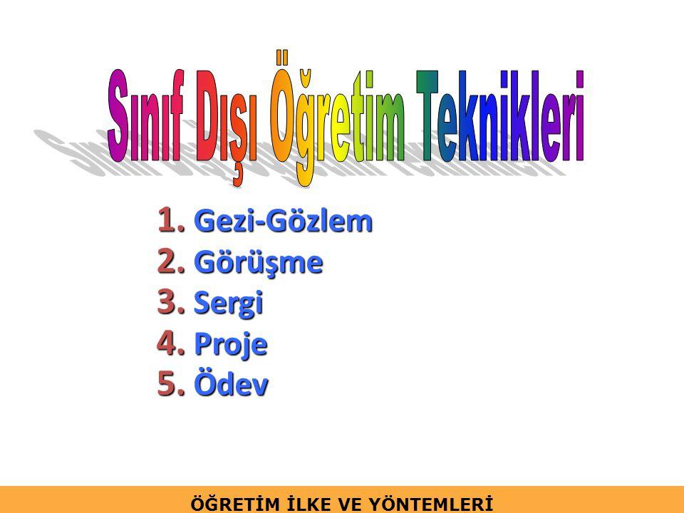 1. Gezi-Gözlem 2. Görüşme 3. Sergi 4. Proje 5. Ödev ÖĞRETİM İLKE VE YÖNTEMLERİ