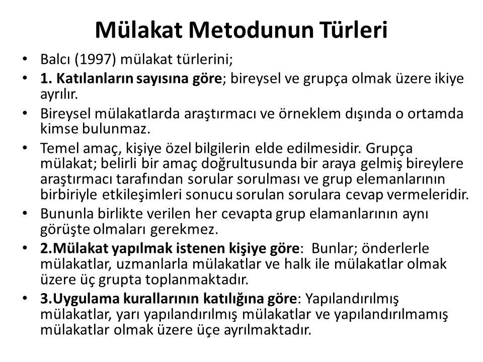 Mülakat Metodunun Türleri Balcı (1997) mülakat türlerini; 1. Katılanların sayısına göre; bireysel ve grupça olmak üzere ikiye ayrılır. Bireysel mülaka
