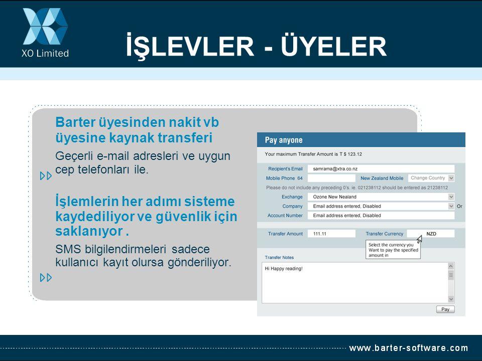 Barter üyesinden nakit vb üyesine kaynak transferi Geçerli e-mail adresleri ve uygun cep telefonları ile. İşlemlerin her adımı sisteme kaydediliyor ve