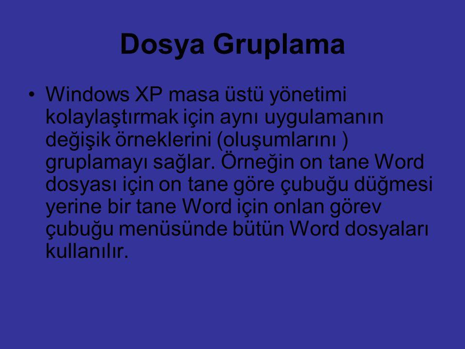 Dosya Gruplama Windows XP masa üstü yönetimi kolaylaştırmak için aynı uygulamanın değişik örneklerini (oluşumlarını ) gruplamayı sağlar. Örneğin on ta