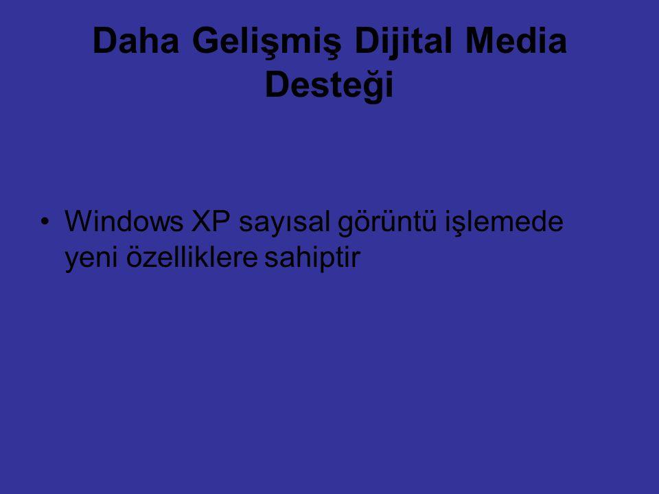 Daha Gelişmiş Dijital Media Desteği Windows XP sayısal görüntü işlemede yeni özelliklere sahiptir
