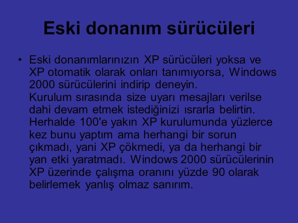 Eski donanım sürücüleri Eski donanımlarınızın XP sürücüleri yoksa ve XP otomatik olarak onları tanımıyorsa, Windows 2000 sürücülerini indirip deneyin.