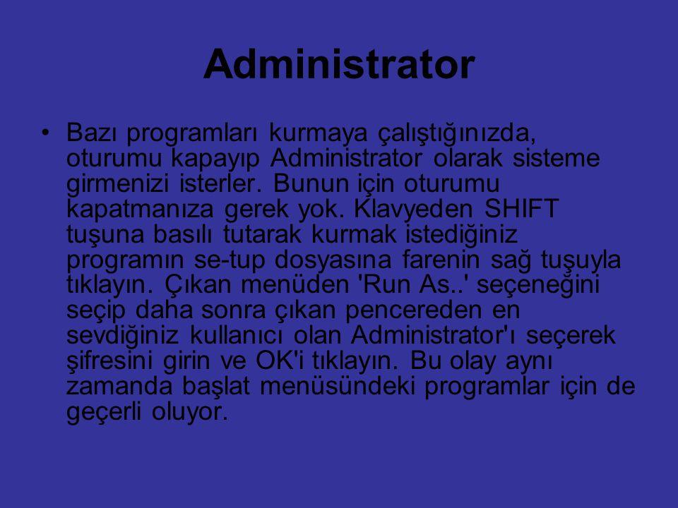Administrator Bazı programları kurmaya çalıştığınızda, oturumu kapayıp Administrator olarak sisteme girmenizi isterler. Bunun için oturumu kapatmanıza