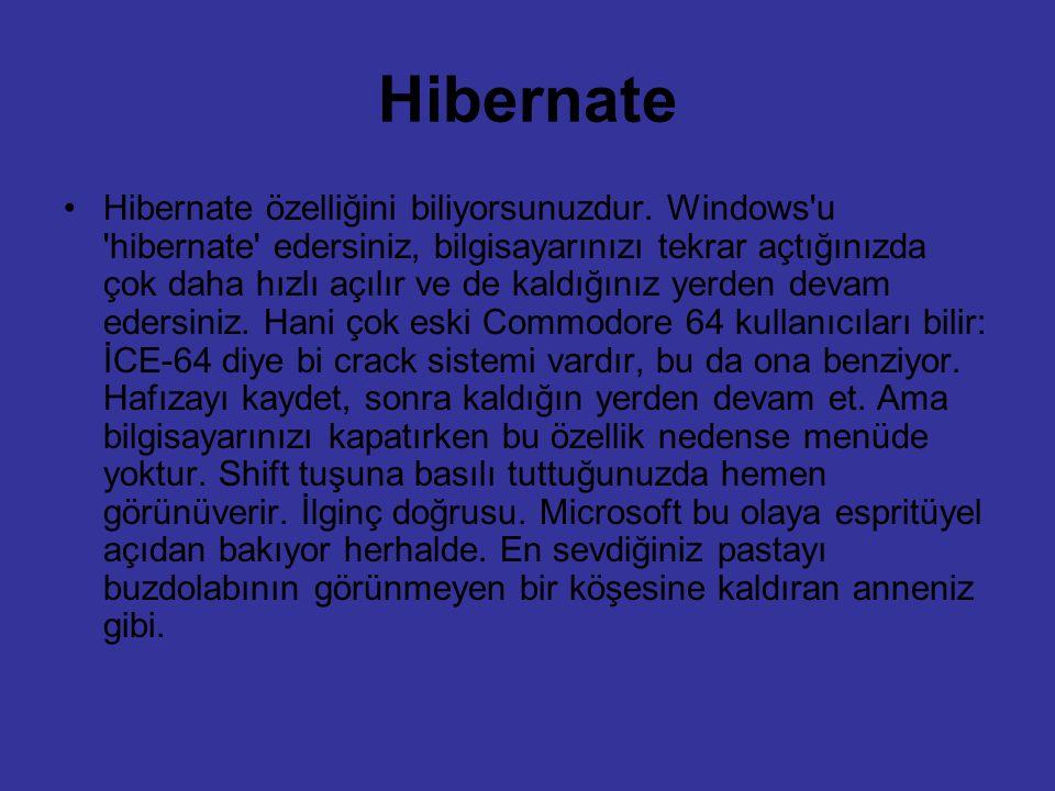 Hibernate Hibernate özelliğini biliyorsunuzdur. Windows'u 'hibernate' edersiniz, bilgisayarınızı tekrar açtığınızda çok daha hızlı açılır ve de kaldığ