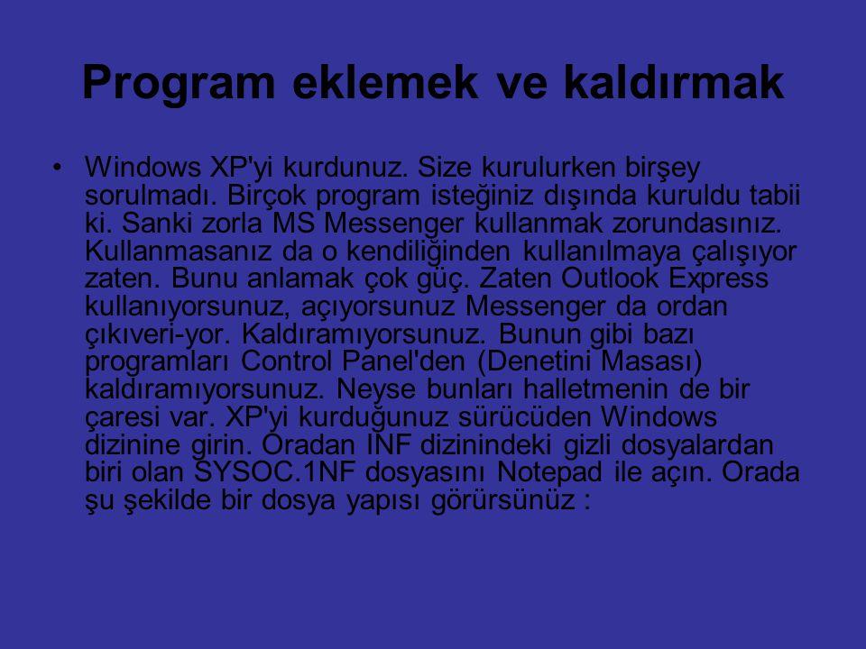 Program eklemek ve kaldırmak Windows XP'yi kurdunuz. Size kurulurken birşey sorulmadı. Birçok program isteğiniz dışında kuruldu tabii ki. Sanki zorla