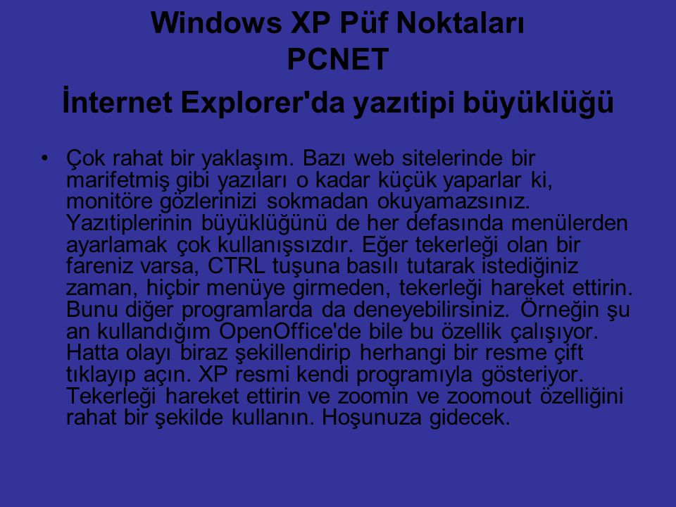 Windows XP Püf Noktaları PCNET İnternet Explorer'da yazıtipi büyüklüğü Çok rahat bir yaklaşım. Bazı web sitelerinde bir marifetmiş gibi yazıları o kad