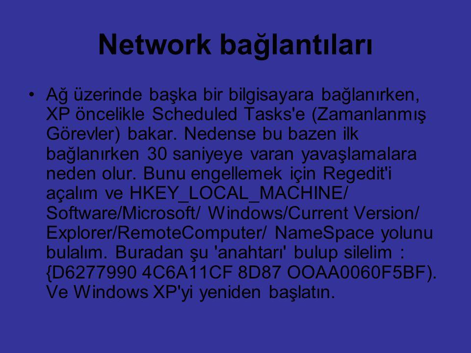 Network bağlantıları Ağ üzerinde başka bir bilgisayara bağlanırken, XP öncelikle Scheduled Tasks'e (Zamanlanmış Görevler) bakar. Nedense bu bazen ilk