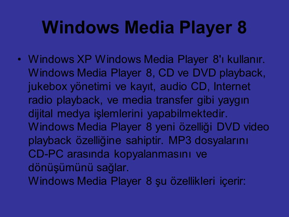 Windows Media Player 8 Windows XP Windows Media Player 8'ı kullanır. Windows Media Player 8, CD ve DVD playback, jukebox yönetimi ve kayıt, audio CD,