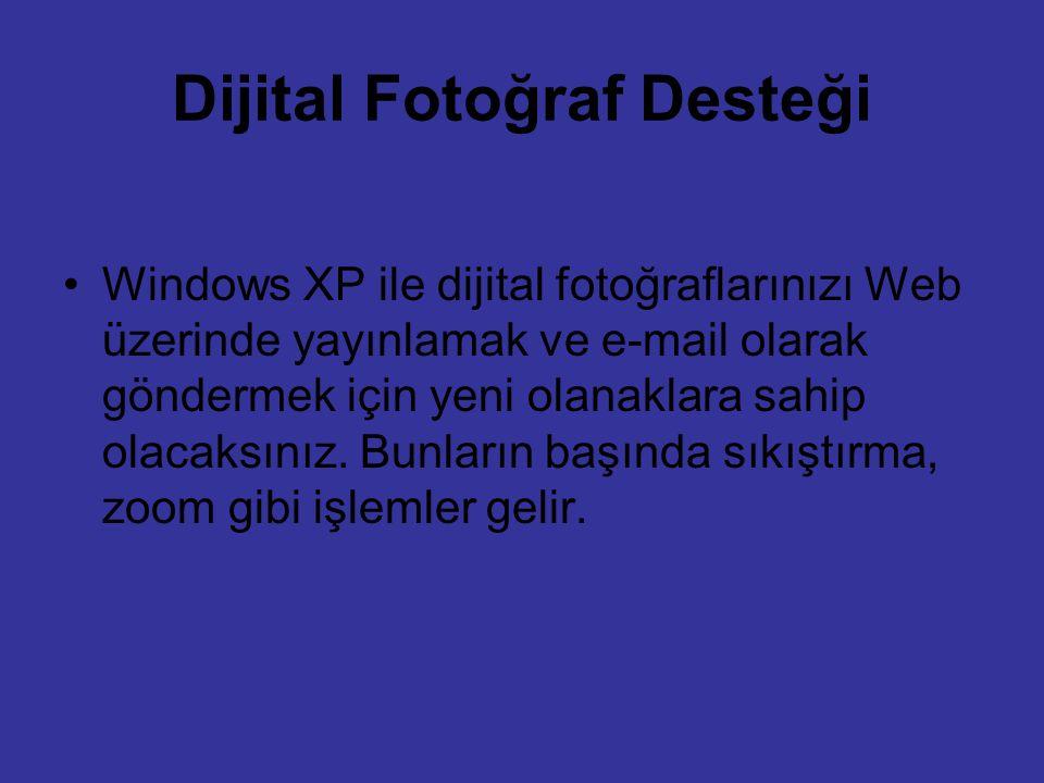 Dijital Fotoğraf Desteği Windows XP ile dijital fotoğraflarınızı Web üzerinde yayınlamak ve e-mail olarak göndermek için yeni olanaklara sahip olacaks