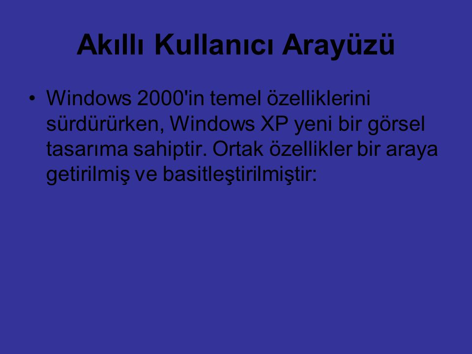 Akıllı Kullanıcı Arayüzü Windows 2000'in temel özelliklerini sürdürürken, Windows XP yeni bir görsel tasarıma sahiptir. Ortak özellikler bir araya get