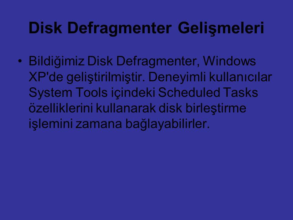 Disk Defragmenter Gelişmeleri Bildiğimiz Disk Defragmenter, Windows XP'de geliştirilmiştir. Deneyimli kullanıcılar System Tools içindeki Scheduled Tas