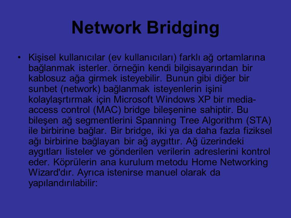 Network Bridging Kişisel kullanıcılar (ev kullanıcıları) farklı ağ ortamlarına bağlanmak isterler. örneğin kendi bilgisayarından bir kablosuz ağa girm