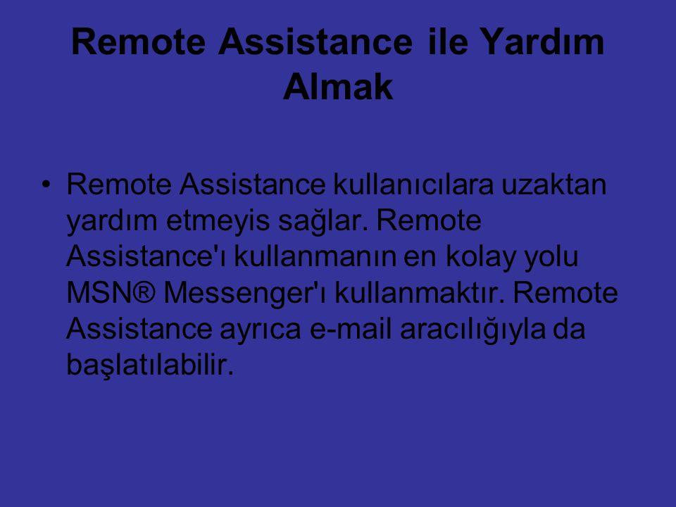 Remote Assistance ile Yardım Almak Remote Assistance kullanıcılara uzaktan yardım etmeyis sağlar. Remote Assistance'ı kullanmanın en kolay yolu MSN® M