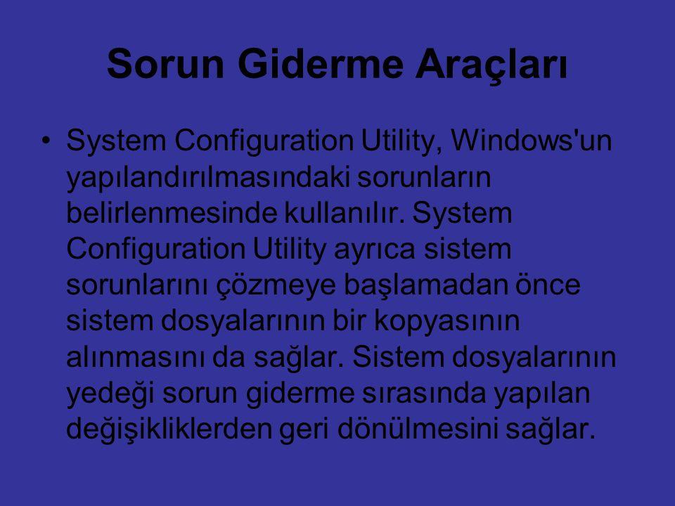 Sorun Giderme Araçları System Configuration Utility, Windows'un yapılandırılmasındaki sorunların belirlenmesinde kullanılır. System Configuration Util
