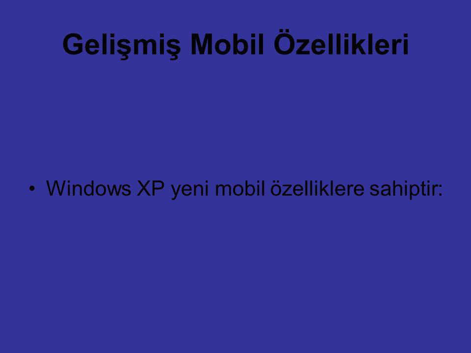 Gelişmiş Mobil Özellikleri Windows XP yeni mobil özelliklere sahiptir: