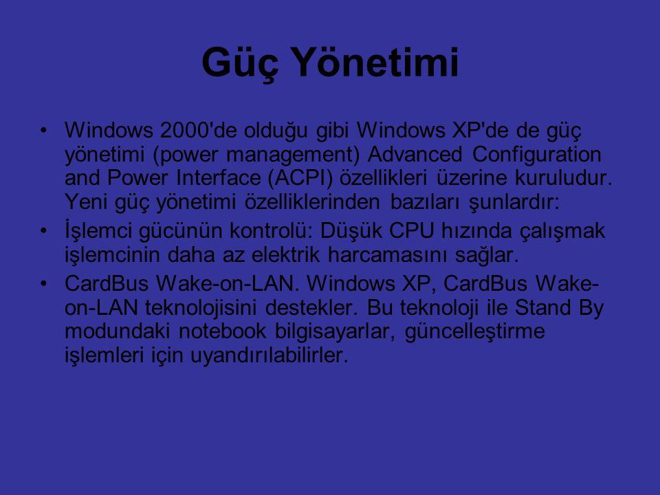Güç Yönetimi Windows 2000'de olduğu gibi Windows XP'de de güç yönetimi (power management) Advanced Configuration and Power Interface (ACPI) özellikler