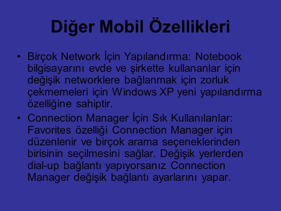 Diğer Mobil Özellikleri Birçok Network İçin Yapılandırma: Notebook bilgisayarını evde ve şirkette kullananlar için değişik networklere bağlanmak için