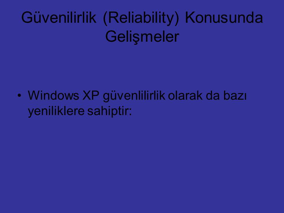 Güvenilirlik (Reliability) Konusunda Gelişmeler Windows XP güvenlilirlik olarak da bazı yeniliklere sahiptir: