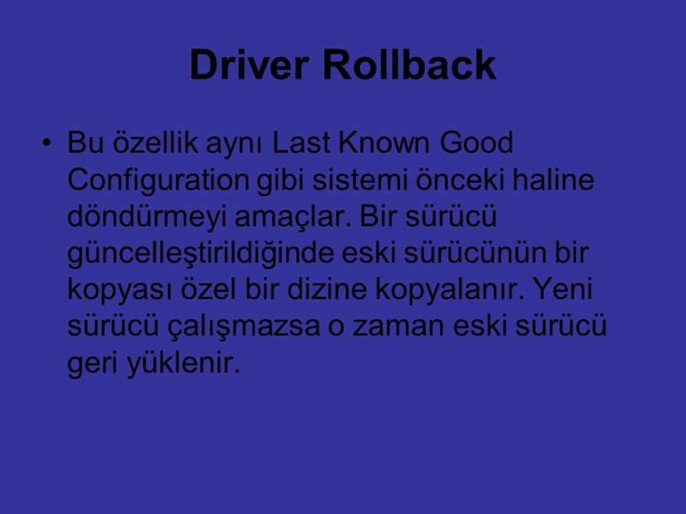 Driver Rollback Bu özellik aynı Last Known Good Configuration gibi sistemi önceki haline döndürmeyi amaçlar. Bir sürücü güncelleştirildiğinde eski sür