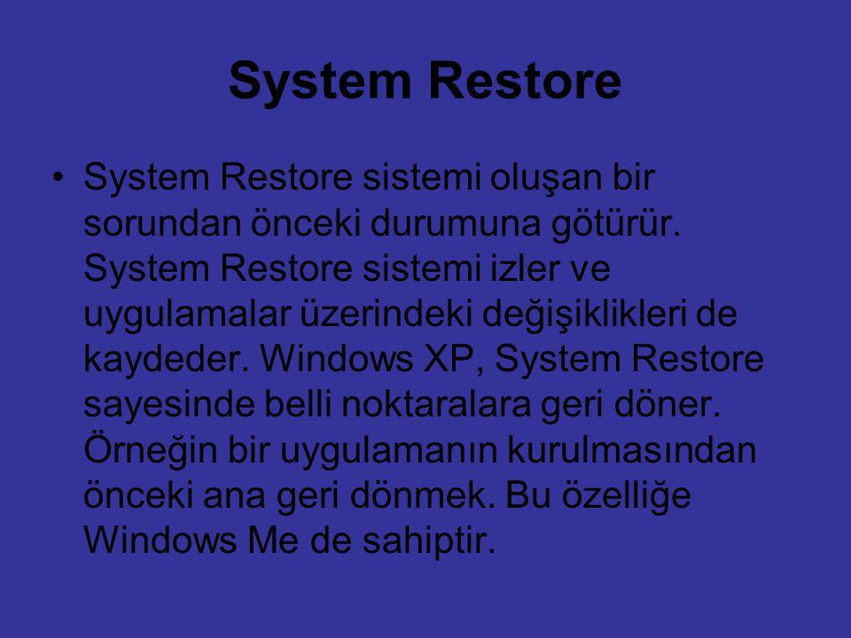 System Restore System Restore sistemi oluşan bir sorundan önceki durumuna götürür. System Restore sistemi izler ve uygulamalar üzerindeki değişiklikle