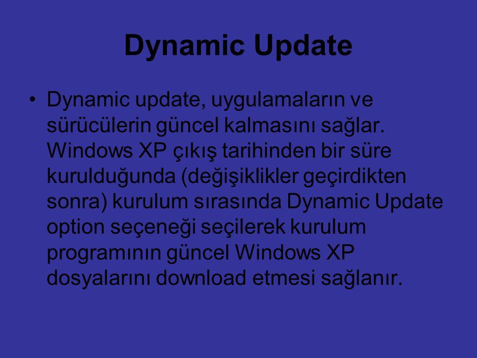 Dynamic Update Dynamic update, uygulamaların ve sürücülerin güncel kalmasını sağlar. Windows XP çıkış tarihinden bir süre kurulduğunda (değişiklikler